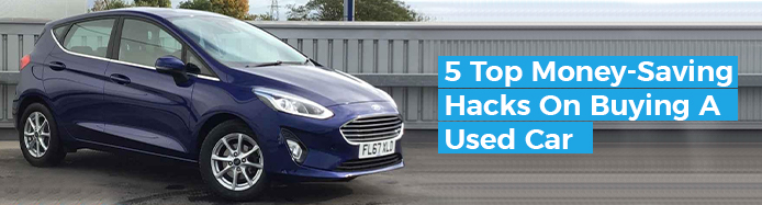5 Top Money Saving Hacks When Buying A Used Car