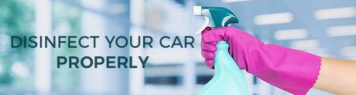 Do You Know How To Disinfect Your Car Properly?